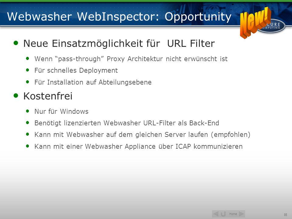 Home 85 Webwasher WebInspector: Opportunity Neue Einsatzmöglichkeit für URL Filter Wenn pass-through Proxy Architektur nicht erwünscht ist Für schnell