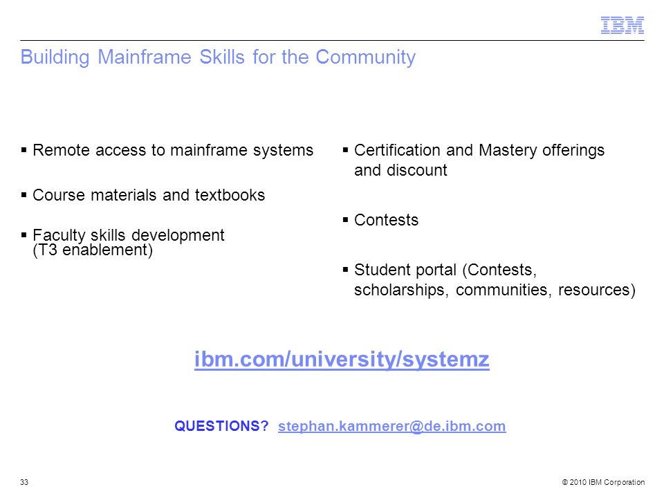 © 2010 IBM Corporation33 Building Mainframe Skills for the Community Remote access to mainframe systems Course materials and textbooks Faculty skills