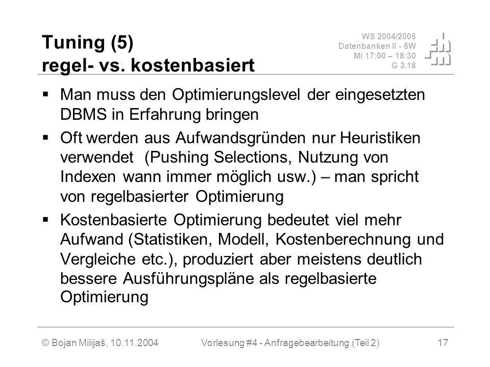 WS 2004/2005 Datenbanken II - 5W Mi 17:00 – 18:30 G 3.18 © Bojan Milijaš, 10.11.2004Vorlesung #4 - Anfragebearbeitung (Teil 2)17 Tuning (5) regel- vs.