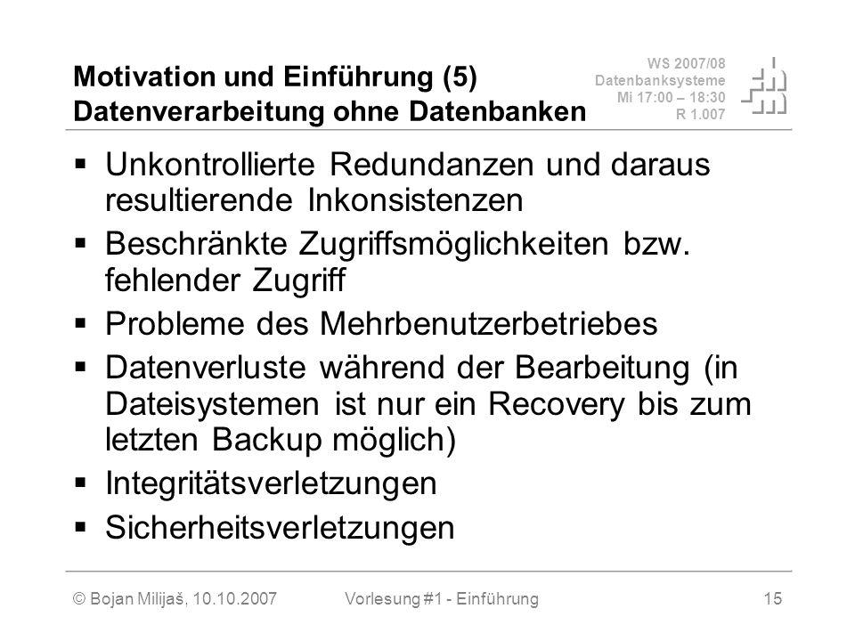WS 2007/08 Datenbanksysteme Mi 17:00 – 18:30 R 1.007 © Bojan Milijaš, 10.10.2007Vorlesung #1 - Einführung15 Motivation und Einführung (5) Datenverarbe