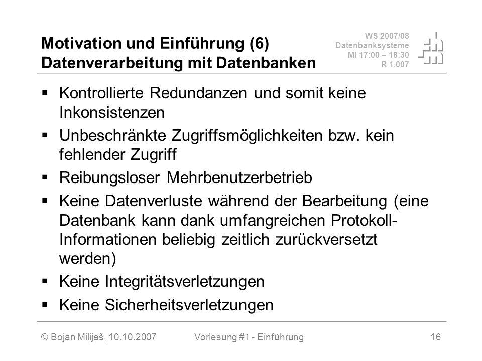WS 2007/08 Datenbanksysteme Mi 17:00 – 18:30 R 1.007 © Bojan Milijaš, 10.10.2007Vorlesung #1 - Einführung16 Motivation und Einführung (6) Datenverarbe