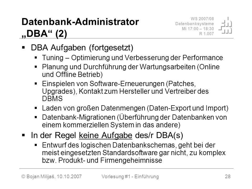 WS 2007/08 Datenbanksysteme Mi 17:00 – 18:30 R 1.007 © Bojan Milijaš, 10.10.2007Vorlesung #1 - Einführung28 Datenbank-Administrator DBA (2) DBA Aufgab