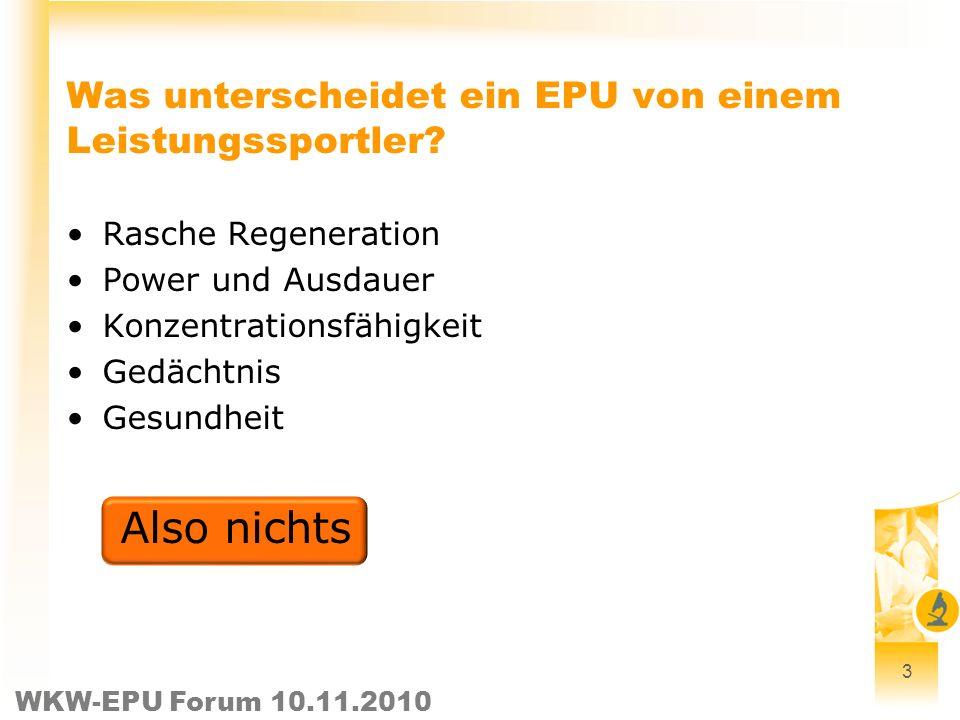 WKW-EPU Forum 10.11.2010 Was unterscheidet ein EPU von einem Leistungssportler? Rasche Regeneration Power und Ausdauer Konzentrationsfähigkeit Gedächt