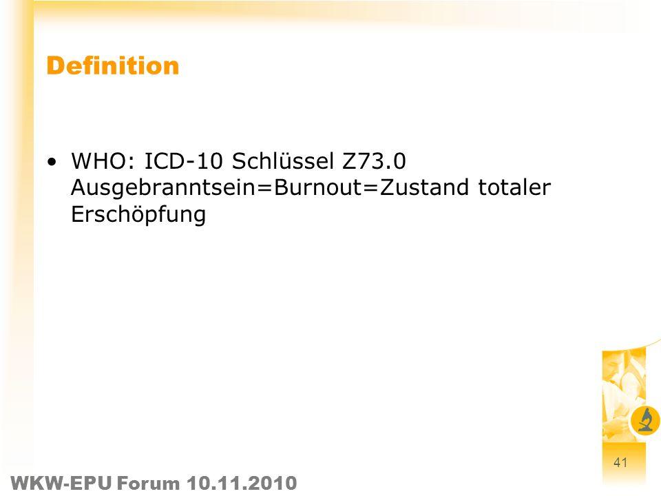 WKW-EPU Forum 10.11.2010 Definition WHO: ICD-10 Schlüssel Z73.0 Ausgebranntsein=Burnout=Zustand totaler Erschöpfung 41
