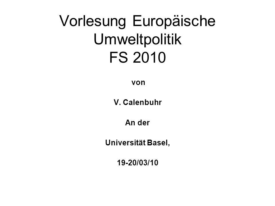 Vorlesung Europäische Umweltpolitik FS 2010 von V. Calenbuhr An der Universität Basel, 19-20/03/10
