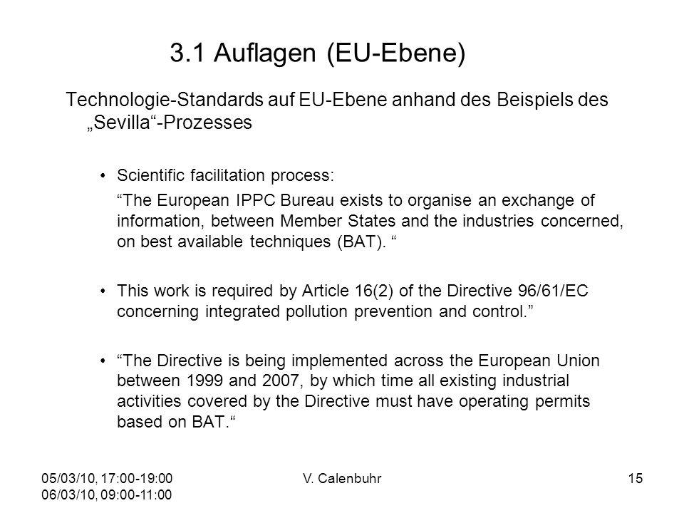 05/03/10, 17:00-19:00 06/03/10, 09:00-11:00 V. Calenbuhr15 3.1 Auflagen (EU-Ebene) Technologie-Standards auf EU-Ebene anhand des Beispiels des Sevilla