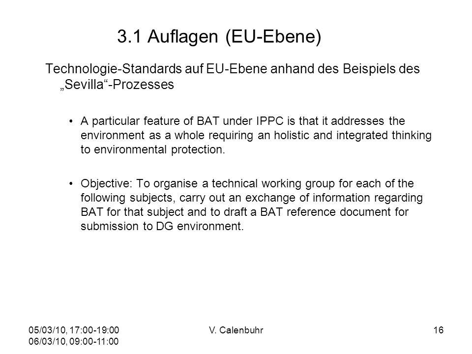 05/03/10, 17:00-19:00 06/03/10, 09:00-11:00 V. Calenbuhr16 3.1 Auflagen (EU-Ebene) Technologie-Standards auf EU-Ebene anhand des Beispiels des Sevilla