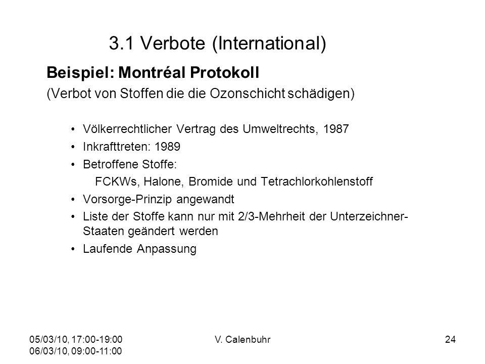 05/03/10, 17:00-19:00 06/03/10, 09:00-11:00 V. Calenbuhr24 3.1 Verbote (International) Beispiel: Montréal Protokoll (Verbot von Stoffen die die Ozonsc