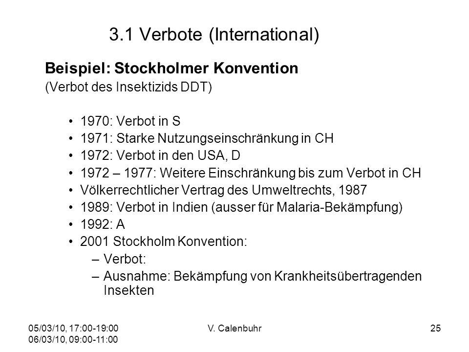 05/03/10, 17:00-19:00 06/03/10, 09:00-11:00 V. Calenbuhr25 3.1 Verbote (International) Beispiel: Stockholmer Konvention (Verbot des Insektizids DDT) 1