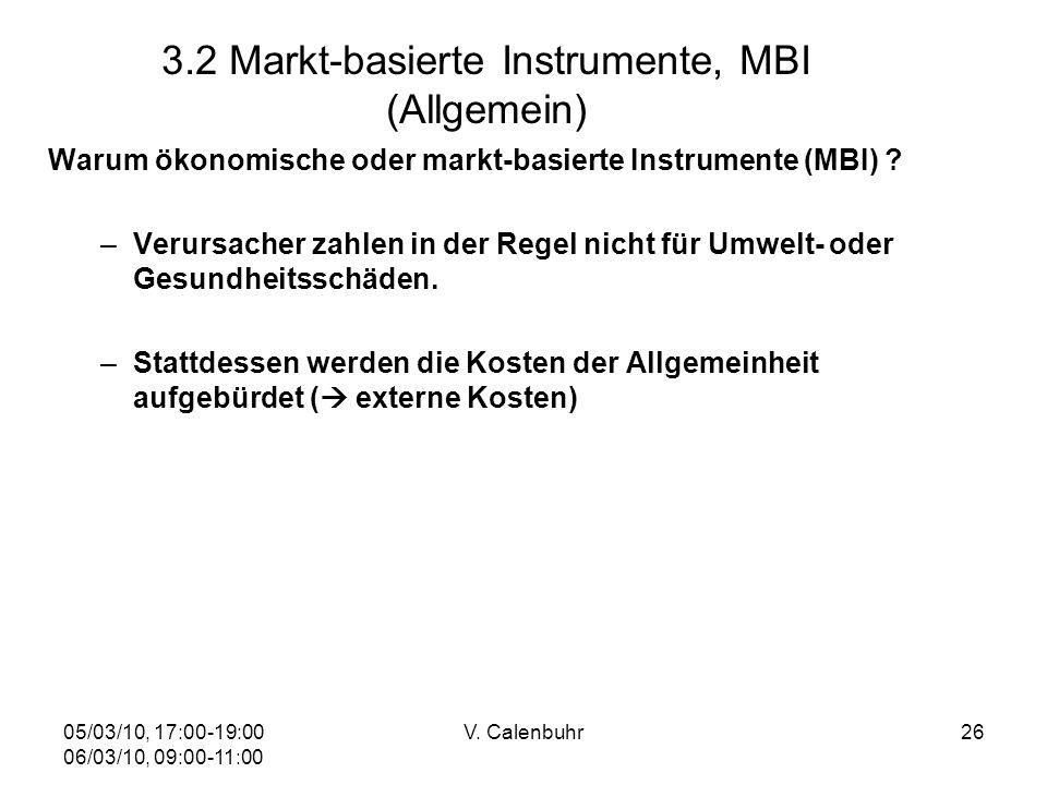 05/03/10, 17:00-19:00 06/03/10, 09:00-11:00 V. Calenbuhr26 3.2 Markt-basierte Instrumente, MBI (Allgemein) Warum ökonomische oder markt-basierte Instr