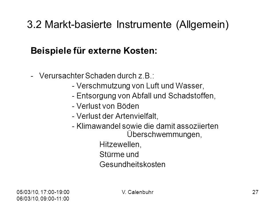 05/03/10, 17:00-19:00 06/03/10, 09:00-11:00 V. Calenbuhr27 3.2 Markt-basierte Instrumente (Allgemein) Beispiele für externe Kosten: - Verursachter Sch