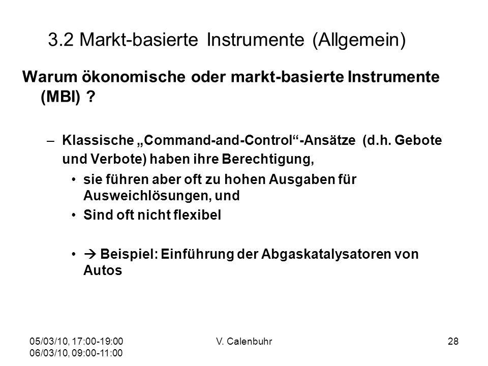 05/03/10, 17:00-19:00 06/03/10, 09:00-11:00 V. Calenbuhr28 3.2 Markt-basierte Instrumente (Allgemein) Warum ökonomische oder markt-basierte Instrument