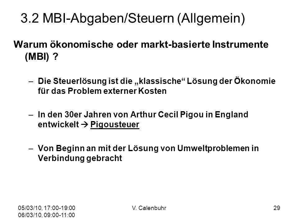 05/03/10, 17:00-19:00 06/03/10, 09:00-11:00 V. Calenbuhr29 3.2 MBI-Abgaben/Steuern (Allgemein) Warum ökonomische oder markt-basierte Instrumente (MBI)