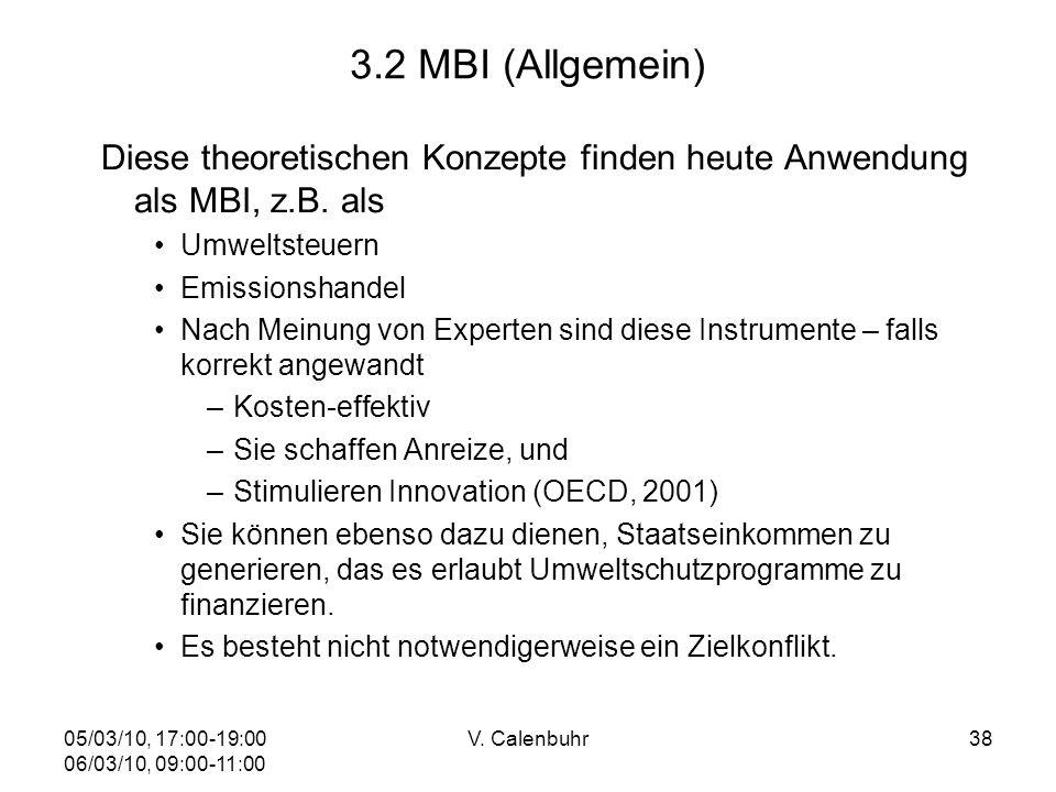 05/03/10, 17:00-19:00 06/03/10, 09:00-11:00 V. Calenbuhr38 3.2 MBI (Allgemein) Diese theoretischen Konzepte finden heute Anwendung als MBI, z.B. als U