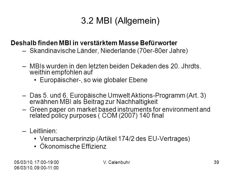 05/03/10, 17:00-19:00 06/03/10, 09:00-11:00 V. Calenbuhr39 3.2 MBI (Allgemein) Deshalb finden MBI in verstärktem Masse Befürworter –Skandinavische Län