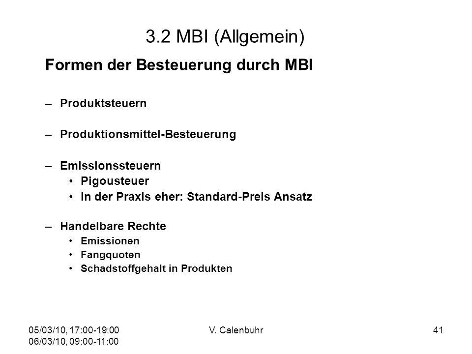 05/03/10, 17:00-19:00 06/03/10, 09:00-11:00 V. Calenbuhr41 3.2 MBI (Allgemein) Formen der Besteuerung durch MBI –Produktsteuern –Produktionsmittel-Bes