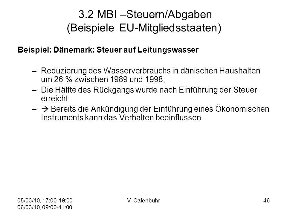 05/03/10, 17:00-19:00 06/03/10, 09:00-11:00 V. Calenbuhr46 3.2 MBI –Steuern/Abgaben (Beispiele EU-Mitgliedsstaaten) Beispiel: Dänemark: Steuer auf Lei