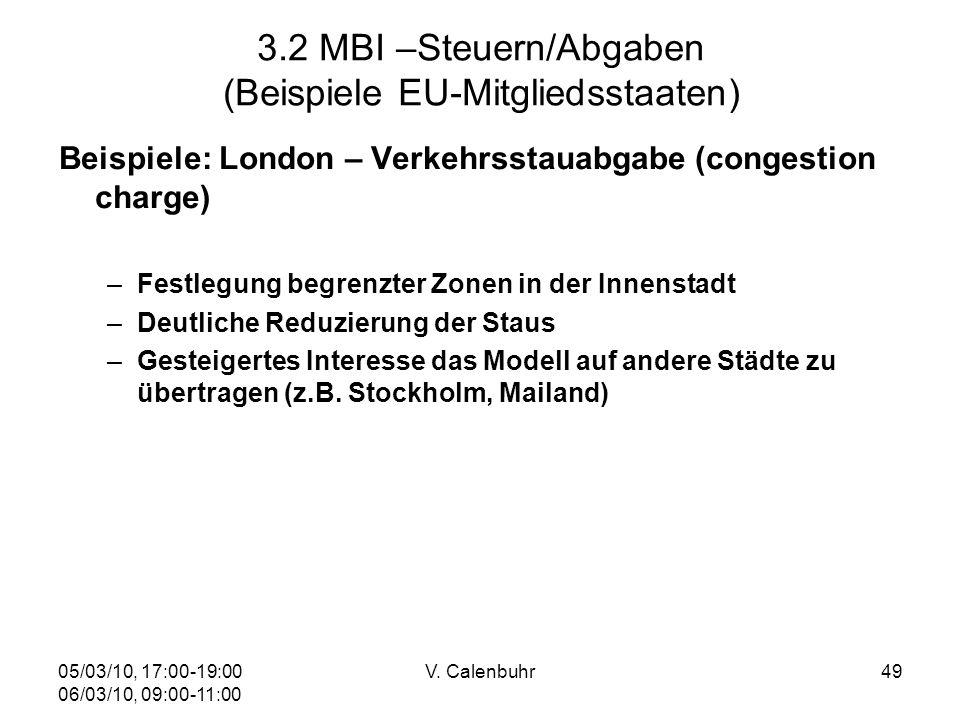 05/03/10, 17:00-19:00 06/03/10, 09:00-11:00 V. Calenbuhr49 3.2 MBI –Steuern/Abgaben (Beispiele EU-Mitgliedsstaaten) Beispiele: London – Verkehrsstauab