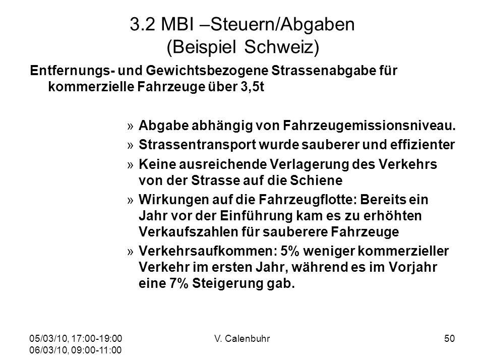 05/03/10, 17:00-19:00 06/03/10, 09:00-11:00 V. Calenbuhr50 3.2 MBI –Steuern/Abgaben (Beispiel Schweiz) Entfernungs- und Gewichtsbezogene Strassenabgab