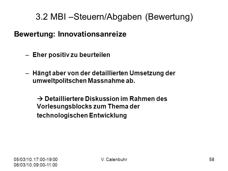05/03/10, 17:00-19:00 06/03/10, 09:00-11:00 V. Calenbuhr58 3.2 MBI –Steuern/Abgaben (Bewertung) Bewertung: Innovationsanreize –Eher positiv zu beurtei