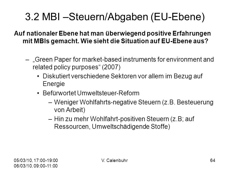 05/03/10, 17:00-19:00 06/03/10, 09:00-11:00 V. Calenbuhr64 3.2 MBI –Steuern/Abgaben (EU-Ebene) Auf nationaler Ebene hat man überwiegend positive Erfah