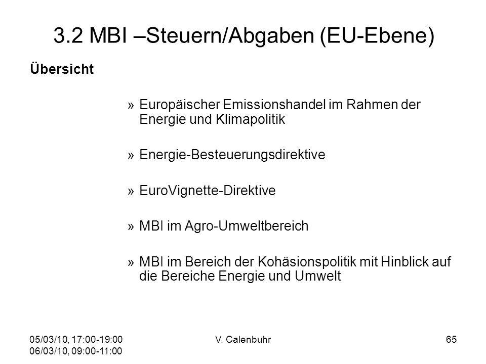 05/03/10, 17:00-19:00 06/03/10, 09:00-11:00 V. Calenbuhr65 3.2 MBI –Steuern/Abgaben (EU-Ebene) Übersicht »Europäischer Emissionshandel im Rahmen der E