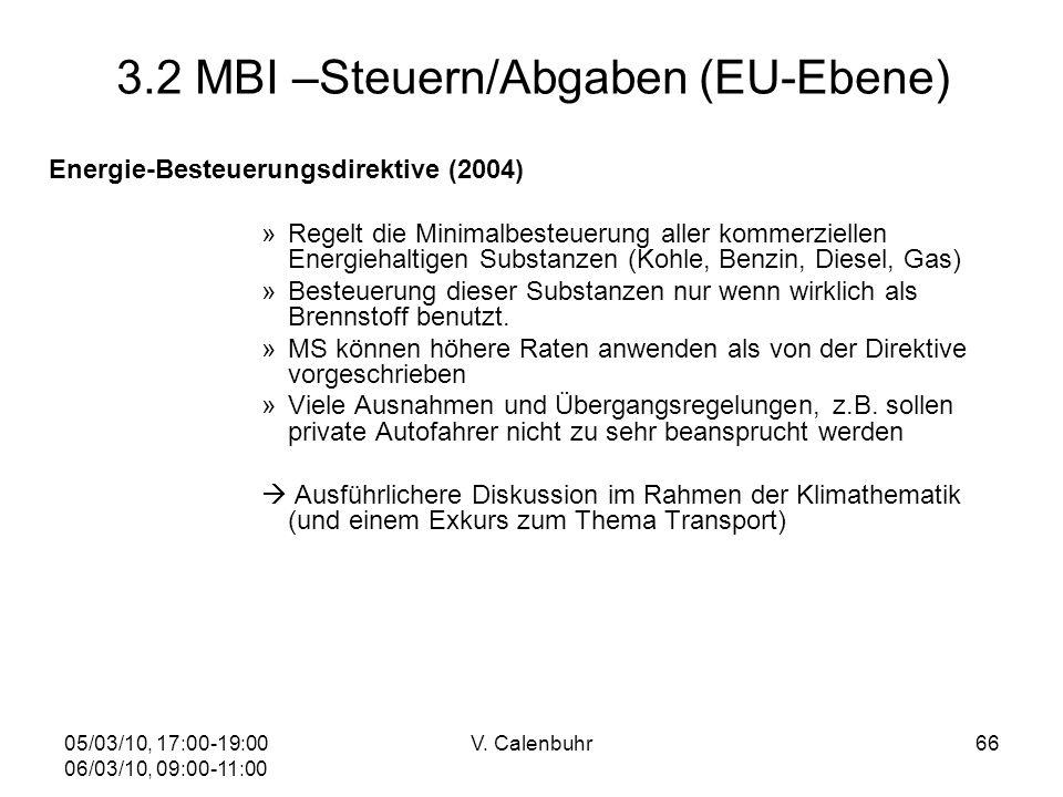 05/03/10, 17:00-19:00 06/03/10, 09:00-11:00 V. Calenbuhr66 3.2 MBI –Steuern/Abgaben (EU-Ebene) Energie-Besteuerungsdirektive (2004) »Regelt die Minima