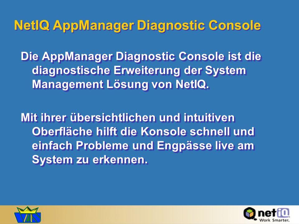 NetIQ AppManager Diagnostic Console Die AppManager Diagnostic Console ist die diagnostische Erweiterung der System Management Lösung von NetIQ. Mit ih