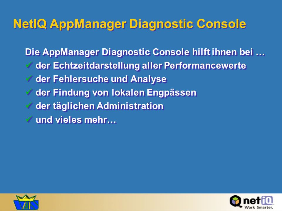 NetIQ AppManager Diagnostic Console Die AppManager Diagnostic Console hilft ihnen bei … der Echtzeitdarstellung aller Performancewerte der Echtzeitdar