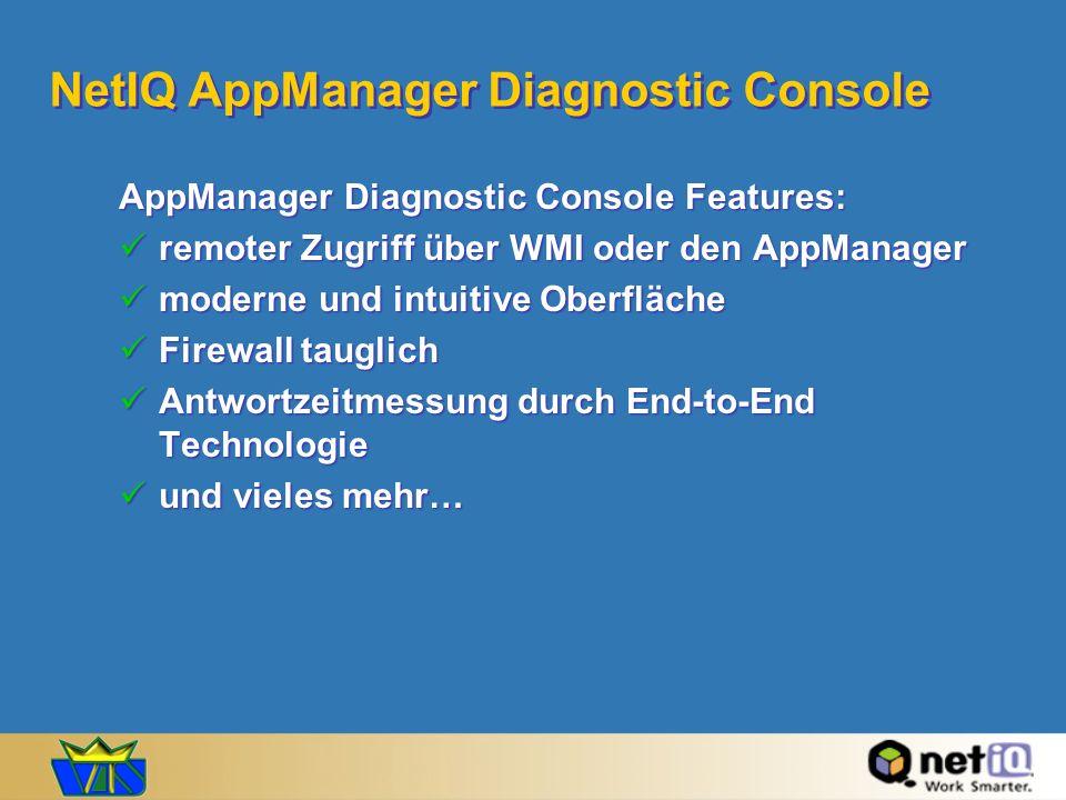 NetIQ AppManager Diagnostic Console AppManager Diagnostic Console Features: remoter Zugriff über WMI oder den AppManager remoter Zugriff über WMI oder