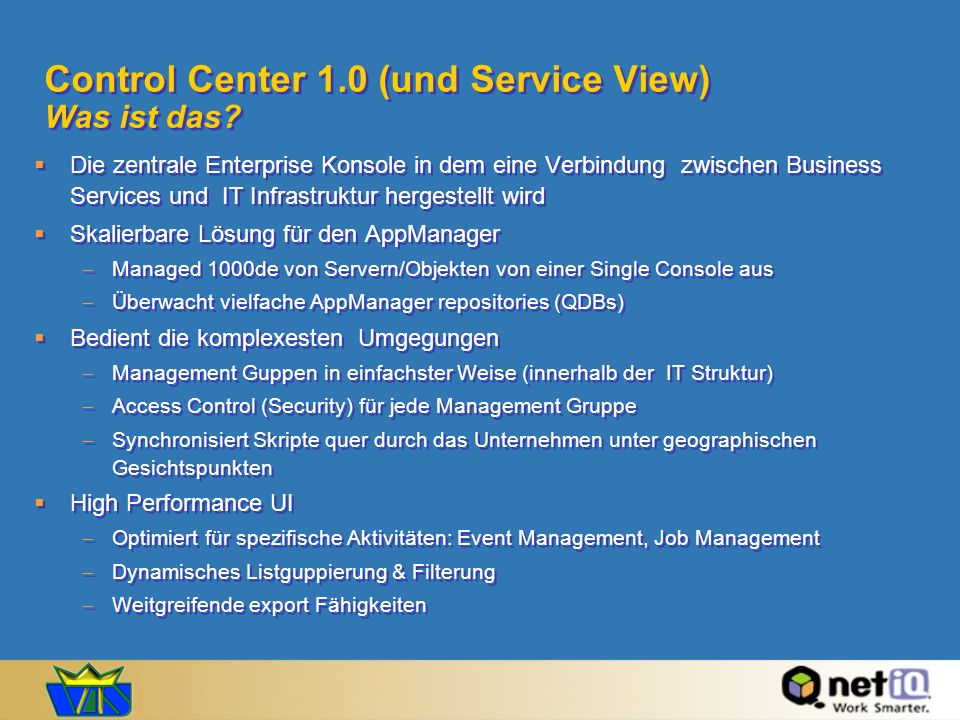 Control Center 1.0 (und Service View) Was ist das? Die zentrale Enterprise Konsole in dem eine Verbindung zwischen Business Services und IT Infrastruk