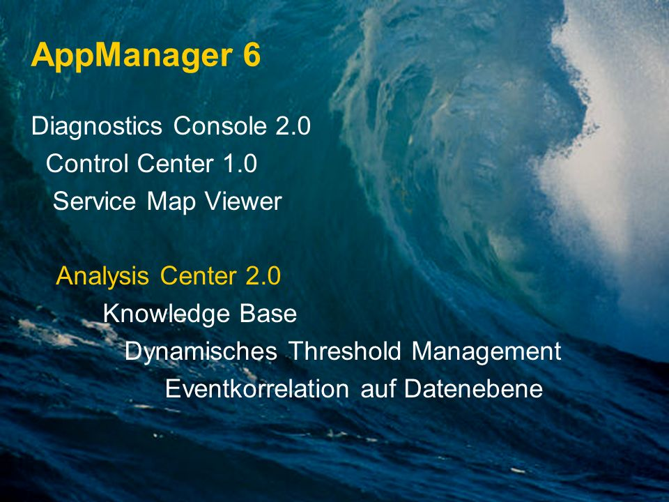 AppManager 6 Diagnostics Console 2.0 Control Center 1.0 Service Map Viewer Analysis Center 2.0 Knowledge Base Dynamisches Threshold Management Eventko