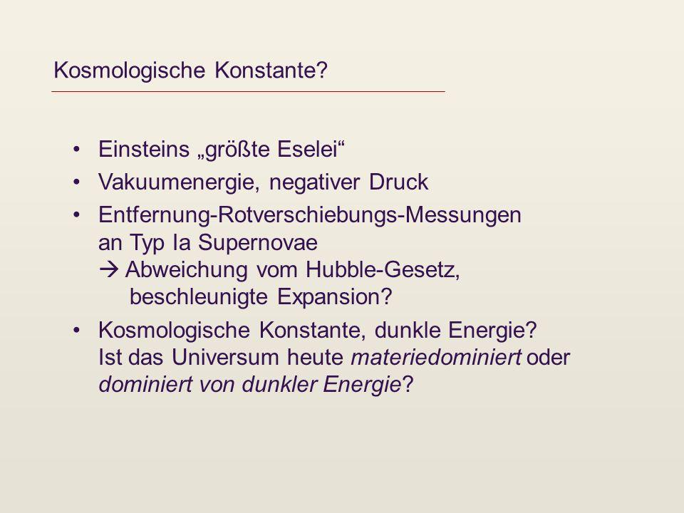 Kosmologische Konstante? Einsteins größte Eselei Vakuumenergie, negativer Druck Entfernung-Rotverschiebungs-Messungen an Typ Ia Supernovae Abweichung