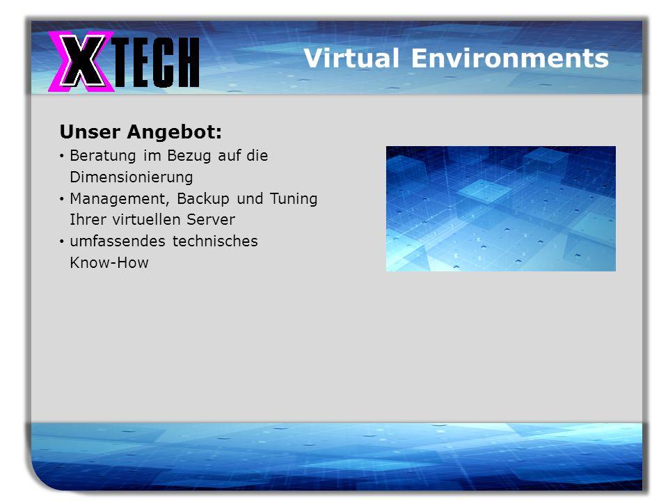 Titelmasterformat durch Klicken bearbeiten Virtual Environments Unser Angebot: Beratung im Bezug auf die Dimensionierung Management, Backup und Tuning Ihrer virtuellen Server umfassendes technisches Know-How