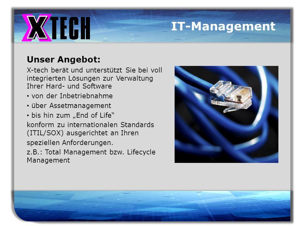 Titelmasterformat durch Klicken bearbeiten IT-Management Unser Angebot: X-tech berät und unterstützt Sie bei voll integrierten Lösungen zur Verwaltung Ihrer Hard- und Software von der Inbetriebnahme über Assetmanagement bis hin zum End of Life konform zu internationalen Standards (ITIL/SOX) ausgerichtet an Ihren speziellen Anforderungen.