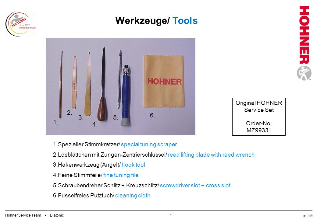 HMI Werkzeuge/ Tools 4 Hohner Service Team - Diatonic 1.Spezieller Stimmkratzer/ special tuning scraper 2.Lösblättchen mit Zungen-Zentrierschlüssel/ reed lifting blade with reed wrench 3.Hakenwerkzeug (Angel)/ hook tool 4.Feine Stimmfeile/ fine tuning file 5.Schraubendreher Schlitz + Kreuzschlitz/ screwdriver slot + cross slot 6.Fusselfreies Putztuch/ cleaning cloth 1.