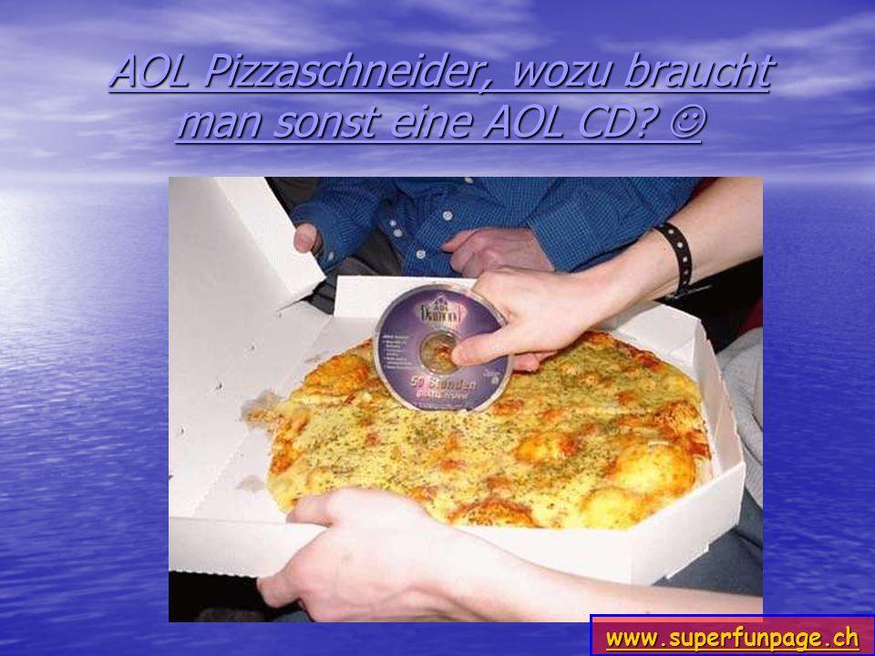 AOL Pizzaschneider, wozu braucht man sonst eine AOL CD? www.superfunpage.ch