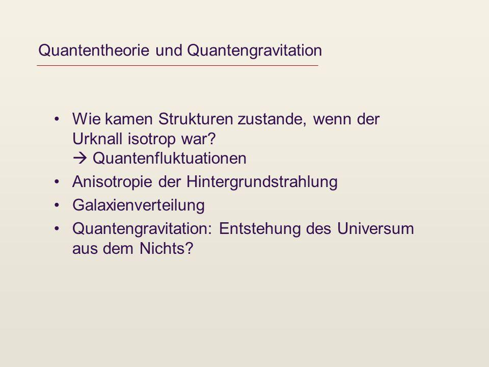 Quantentheorie und Quantengravitation Wie kamen Strukturen zustande, wenn der Urknall isotrop war.