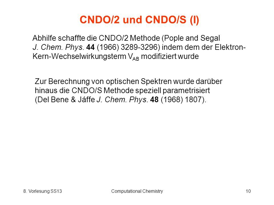 8. Vorlesung SS13Computational Chemistry10 CNDO/2 und CNDO/S (I) Abhilfe schaffte die CNDO/2 Methode (Pople and Segal J. Chem. Phys. 44 (1966) 3289-32