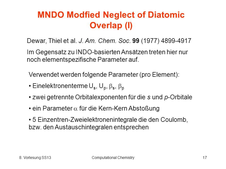 8. Vorlesung SS13Computational Chemistry17 MNDO Modfied Neglect of Diatomic Overlap (I) Dewar, Thiel et al. J. Am. Chem. Soc. 99 (1977) 4899-4917 Im G
