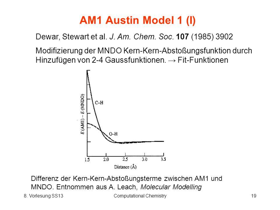 8. Vorlesung SS13Computational Chemistry19 AM1 Austin Model 1 (I) Dewar, Stewart et al. J. Am. Chem. Soc. 107 (1985) 3902 Modifizierung der MNDO Kern-