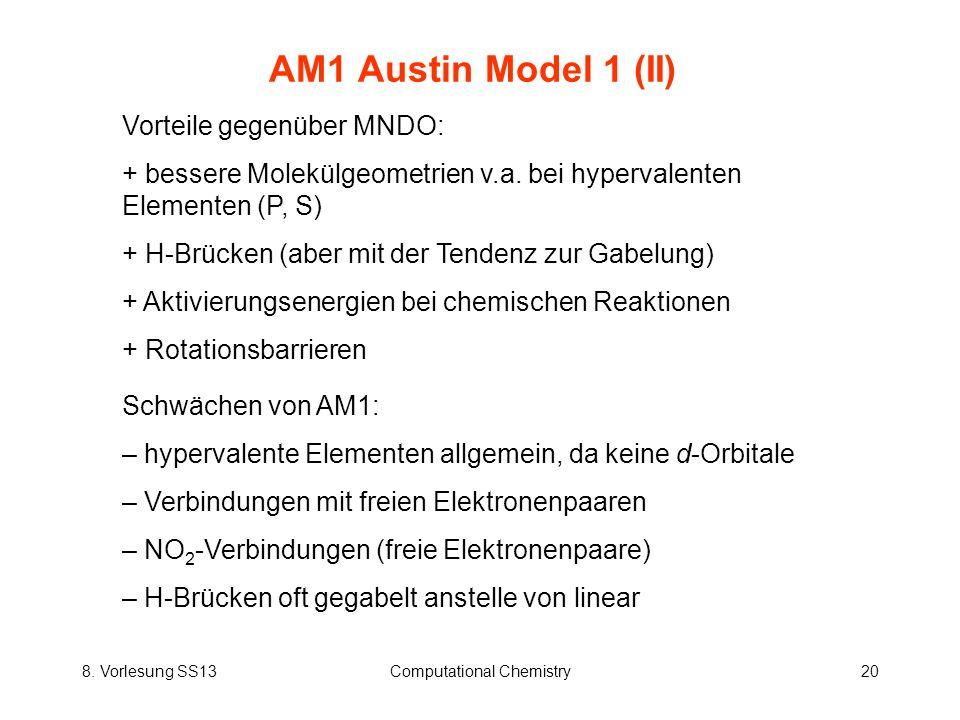 8. Vorlesung SS13Computational Chemistry20 AM1 Austin Model 1 (II) Vorteile gegenüber MNDO: + bessere Molekülgeometrien v.a. bei hypervalenten Element