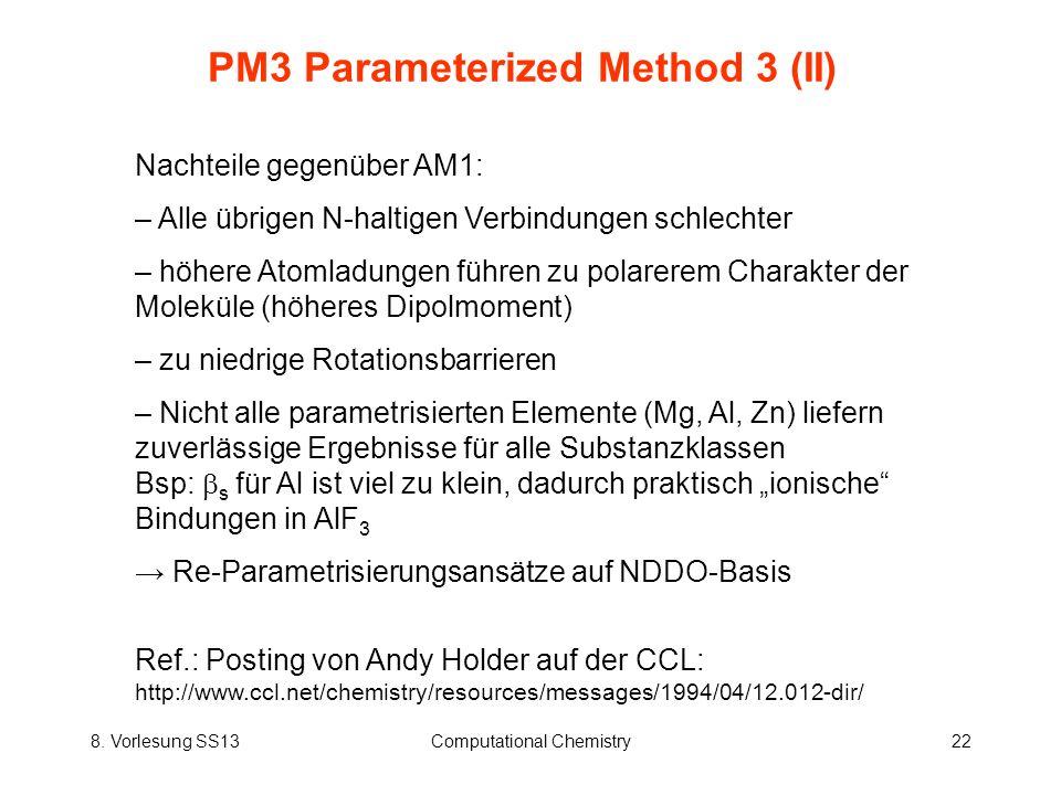 8. Vorlesung SS13Computational Chemistry22 PM3 Parameterized Method 3 (II) Nachteile gegenüber AM1: – Alle übrigen N-haltigen Verbindungen schlechter
