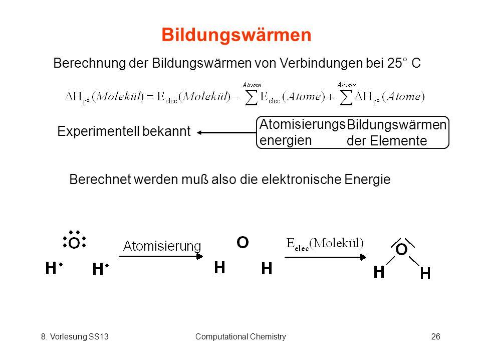 8. Vorlesung SS13Computational Chemistry26 Bildungswärmen Berechnung der Bildungswärmen von Verbindungen bei 25° C Atomisierungs energien Bildungswärm