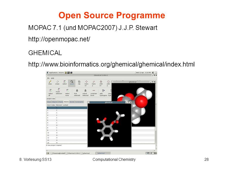 8. Vorlesung SS13Computational Chemistry28 Open Source Programme MOPAC 7.1 (und MOPAC2007) J.J.P. Stewart http://openmopac.net/ GHEMICAL http://www.bi