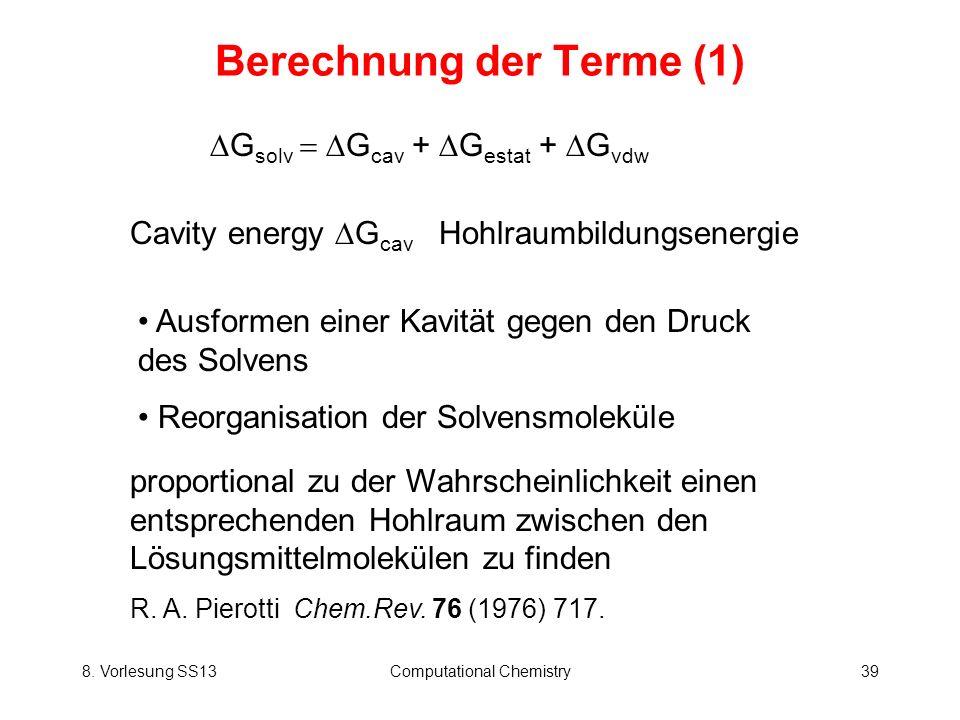 8. Vorlesung SS13Computational Chemistry39 Berechnung der Terme (1) Cavity energy G cav Hohlraumbildungsenergie G solv G cav + G estat + G vdw Ausform