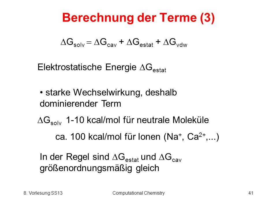 8. Vorlesung SS13Computational Chemistry41 Berechnung der Terme (3) Elektrostatische Energie G estat G solv G cav + G estat + G vdw starke Wechselwirk