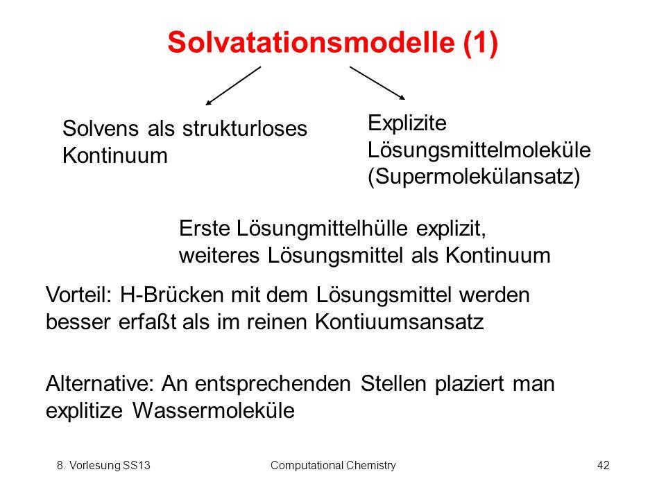 8. Vorlesung SS13Computational Chemistry42 Solvatationsmodelle (1) Solvens als strukturloses Kontinuum Erste Lösungmittelhülle explizit, weiteres Lösu