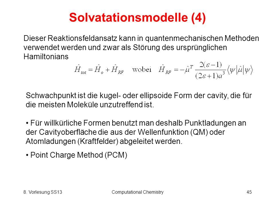 8. Vorlesung SS13Computational Chemistry45 Solvatationsmodelle (4) Dieser Reaktionsfeldansatz kann in quantenmechanischen Methoden verwendet werden un