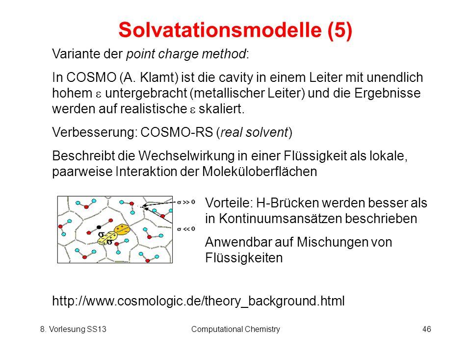 8. Vorlesung SS13Computational Chemistry46 Solvatationsmodelle (5) Variante der point charge method: In COSMO (A. Klamt) ist die cavity in einem Leite